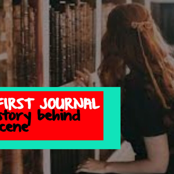 MY FIRST JOURNAL-TRUE STORY BEHIND THE SCENES